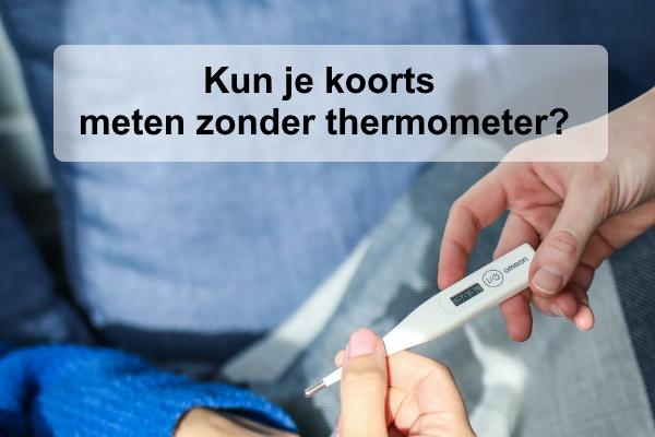 Kun je koorts meten zonder thermometer